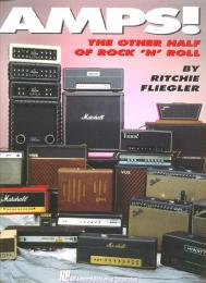 Guitar Amplifier Book, Amps The Other Half of Rock and Roll, by Richie Fliegler